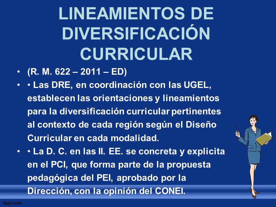 LINEAMIENTOS DE DIVERSIFICACIÓN CURRICULAR (R. M. 622 – 2011 – ED) Las DRE, en coordinación con las UGEL, establecen las orientaciones y lineamientos