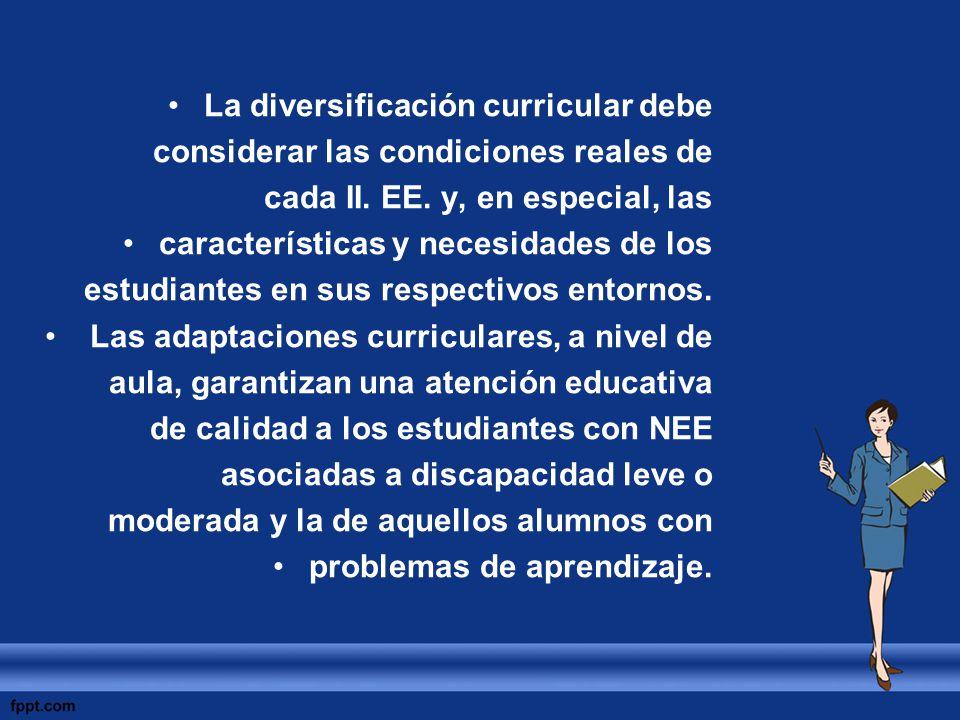 La diversificación curricular debe considerar las condiciones reales de cada II. EE. y, en especial, las características y necesidades de los estudian