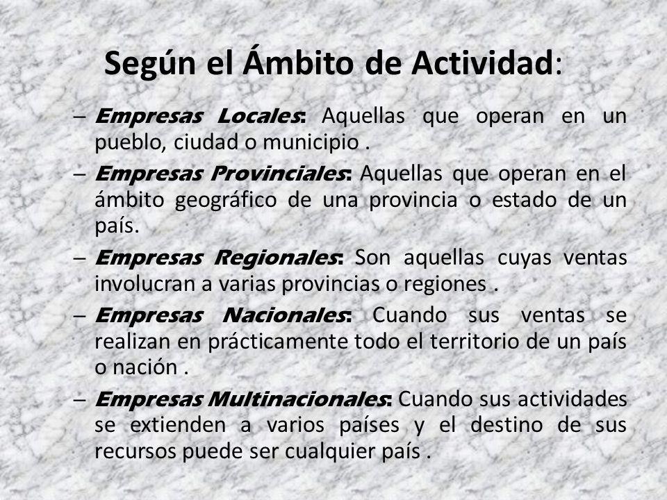 Según el Ámbito de Actividad: – Empresas Locales: Aquellas que operan en un pueblo, ciudad o municipio.