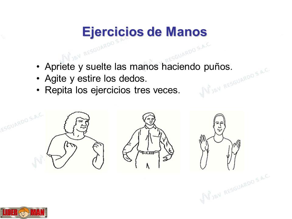 www.liderman.com.pe Ejercicios de Manos Apriete y suelte las manos haciendo puños. Agite y estire los dedos. Repita los ejercicios tres veces.