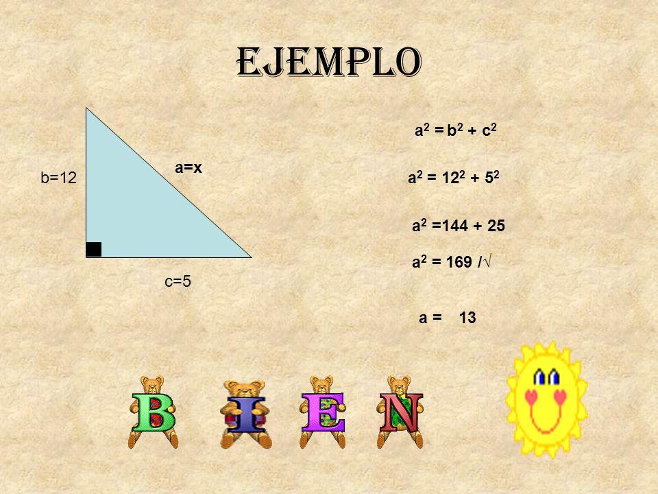 EJEMPLO b=12 c=5 a=x a 2 = b 2 + c 2 a 2 = 12 2 + 5 2 a 2 =144 + 25 a 2 = 169 /√ a =13