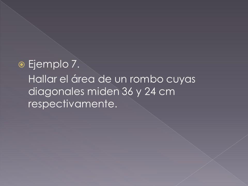  Ejemplo 7. Hallar el área de un rombo cuyas diagonales miden 36 y 24 cm respectivamente.