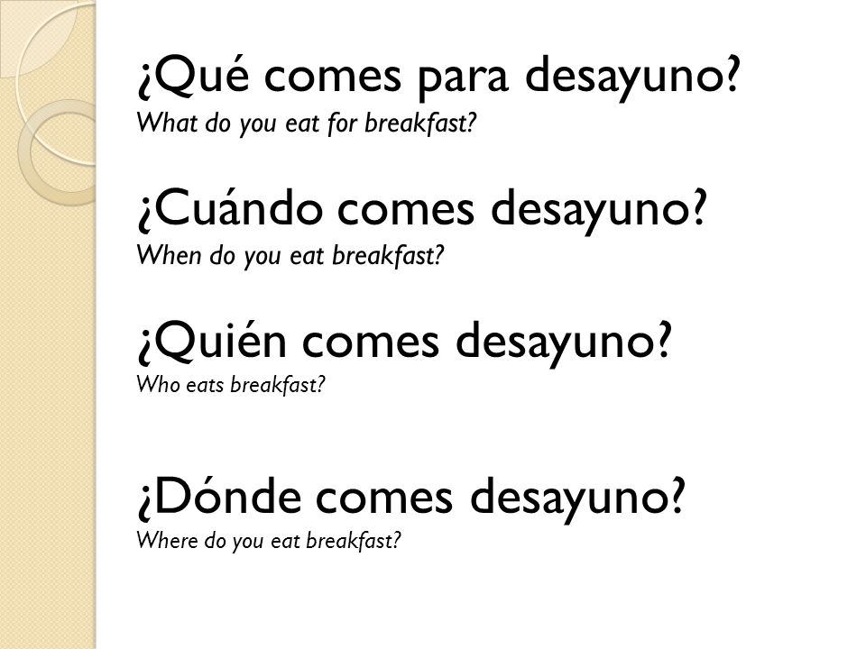 And now… a list of question words! Who - Quién What - Qué Where - Dónde When - Cuándo Which - Cuál