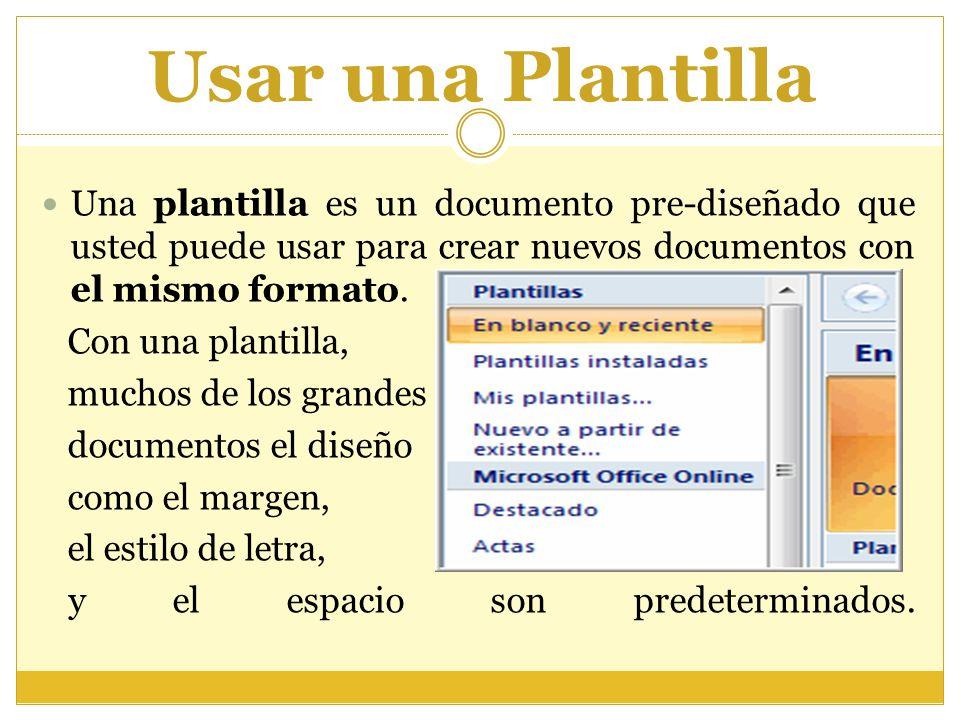 Usar una Plantilla Una plantilla es un documento pre-diseñado que usted puede usar para crear nuevos documentos con el mismo formato. Con una plantill