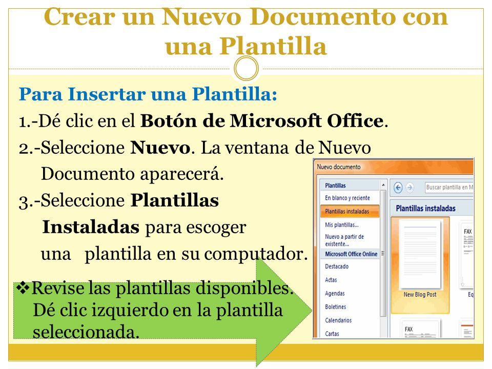 Crear un Nuevo Documento con una Plantilla Para Insertar una Plantilla: 1.-Dé clic en el Botón de Microsoft Office. 2.-Seleccione Nuevo. La ventana de