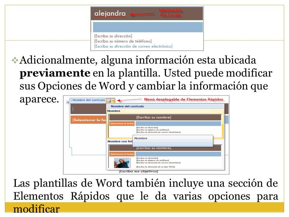  Adicionalmente, alguna información esta ubicada previamente en la plantilla. Usted puede modificar sus Opciones de Word y cambiar la información que