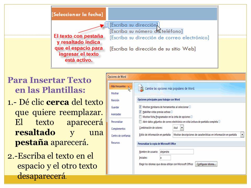 Para Insertar Texto en las Plantillas: 1.- Dé clic cerca del texto que quiere reemplazar. El texto aparecerá resaltado y una pestaña aparecerá. 2.-Esc