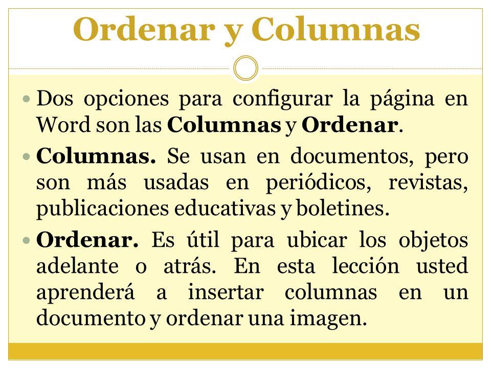 Ordenar y Columnas Dos opciones para configurar la página en Word son las Columnas y Ordenar. Columnas. Se usan en documentos, pero son más usadas en