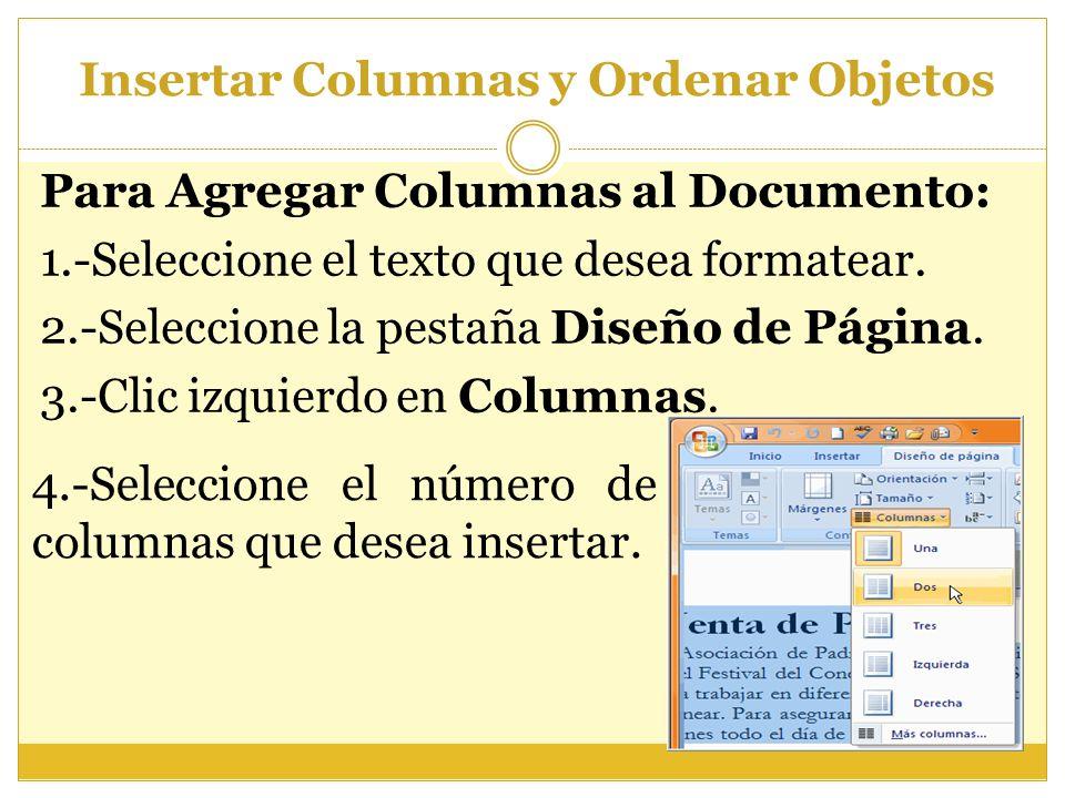 Insertar Columnas y Ordenar Objetos Para Agregar Columnas al Documento: 1.-Seleccione el texto que desea formatear. 2.-Seleccione la pestaña Diseño de