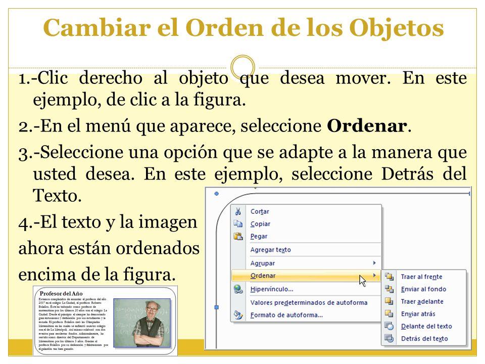 Cambiar el Orden de los Objetos 1.-Clic derecho al objeto que desea mover. En este ejemplo, de clic a la figura. 2.-En el menú que aparece, seleccione