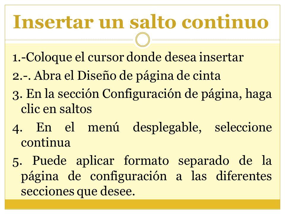 Insertar un salto continuo 1.-Coloque el cursor donde desea insertar 2.-. Abra el Diseño de página de cinta 3. En la sección Configuración de página,