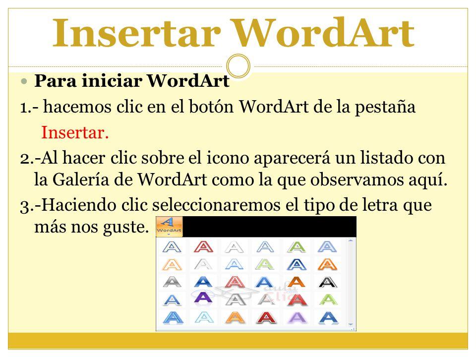 Insertar WordArt Para iniciar WordArt 1.- hacemos clic en el botón WordArt de la pestaña Insertar. 2.-Al hacer clic sobre el icono aparecerá un listad