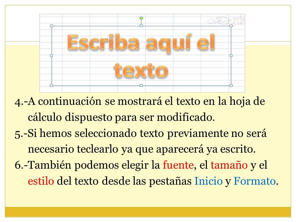 4.-A continuación se mostrará el texto en la hoja de cálculo dispuesto para ser modificado. 5.-Si hemos seleccionado texto previamente no será necesar