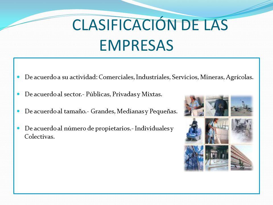 CLASIFICACIÓN DE LAS EMPRESAS De acuerdo a su actividad: Comerciales, Industriales, Servicios, Mineras, Agrícolas. De acuerdo al sector.- Públicas, Pr
