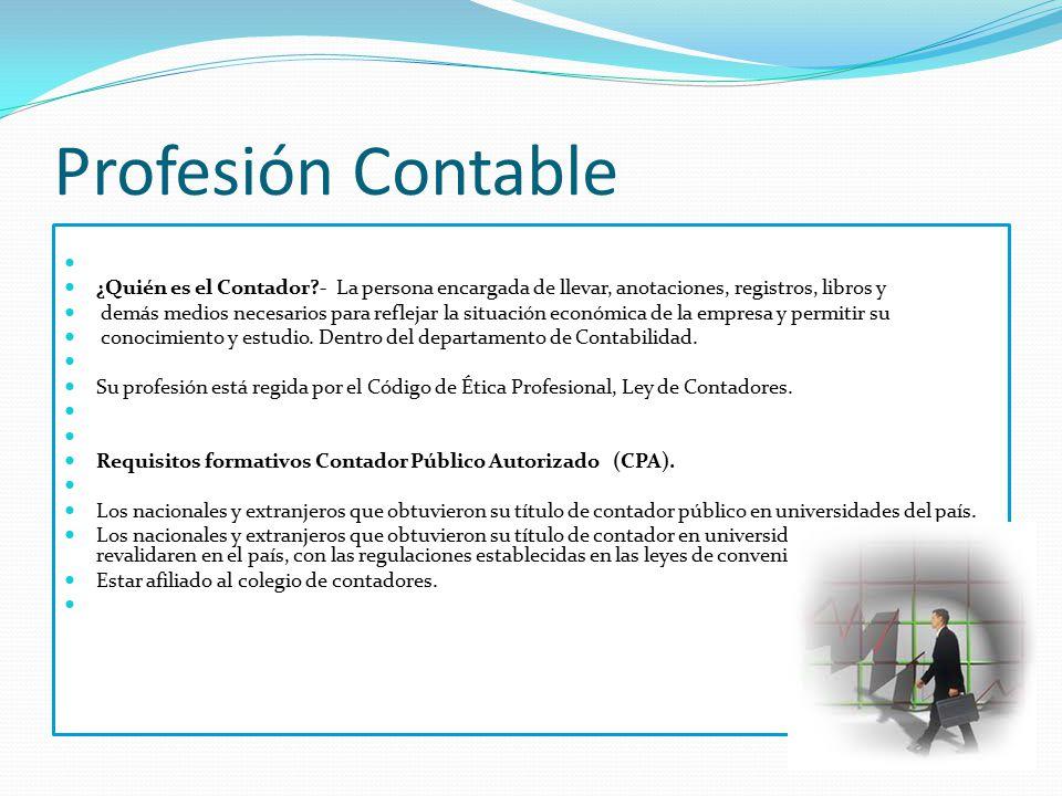 Profesión Contable ¿Quién es el Contador?- La persona encargada de llevar, anotaciones, registros, libros y demás medios necesarios para reflejar la s
