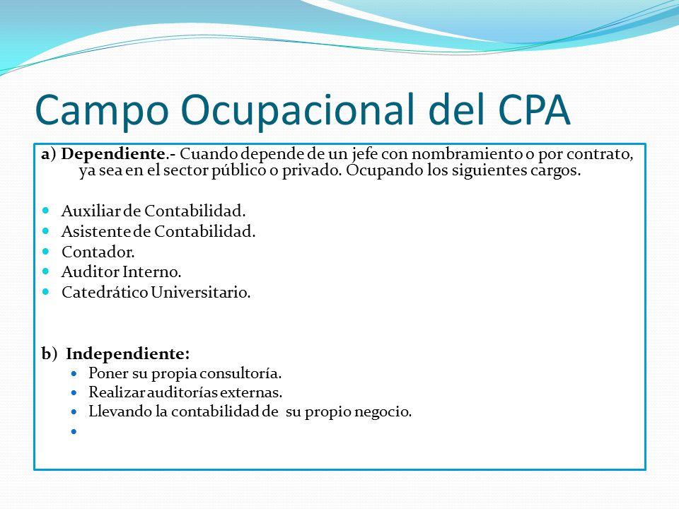Campo Ocupacional del CPA a) Dependiente.- Cuando depende de un jefe con nombramiento o por contrato, ya sea en el sector público o privado. Ocupando