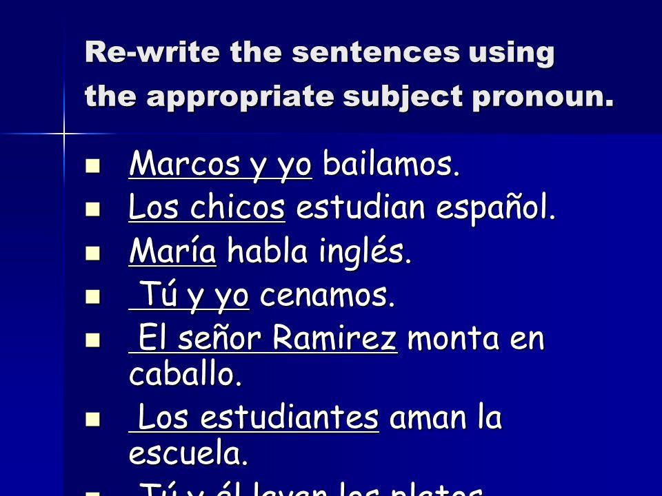 Re-write the sentences using the appropriate subject pronoun.