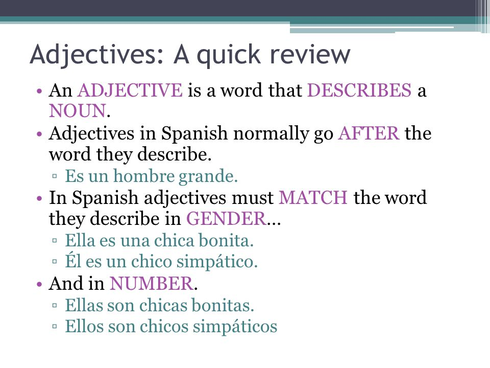 Adjectives: A quick review An ADJECTIVE is a word that DESCRIBES a NOUN.