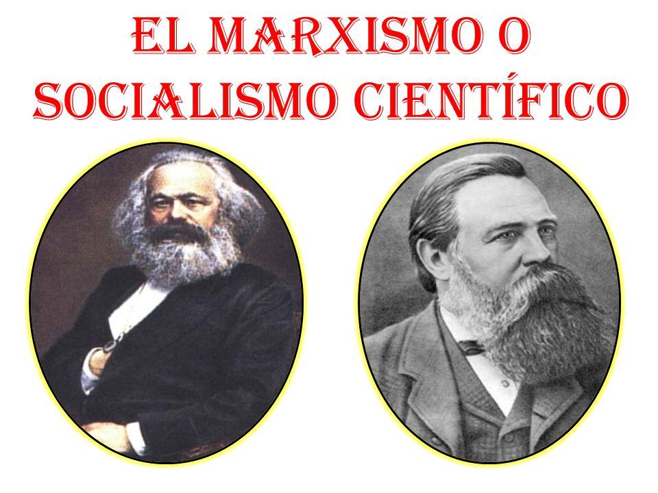 EL MARXISMO O SOCIALISMO CIENTÍFICO