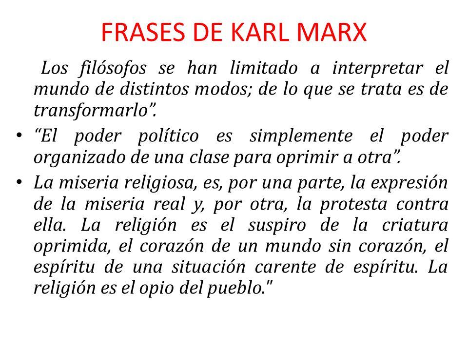 FRASES DE KARL MARX Los filósofos se han limitado a interpretar el mundo de distintos modos; de lo que se trata es de transformarlo .
