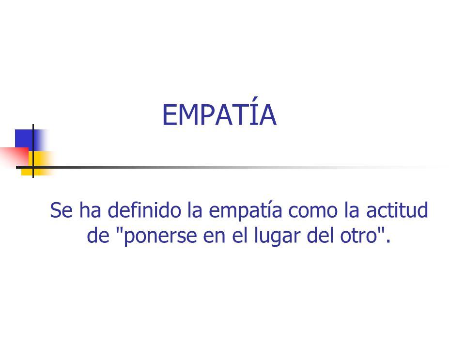 EMPATÍA Se ha definido la empatía como la actitud de ponerse en el lugar del otro .