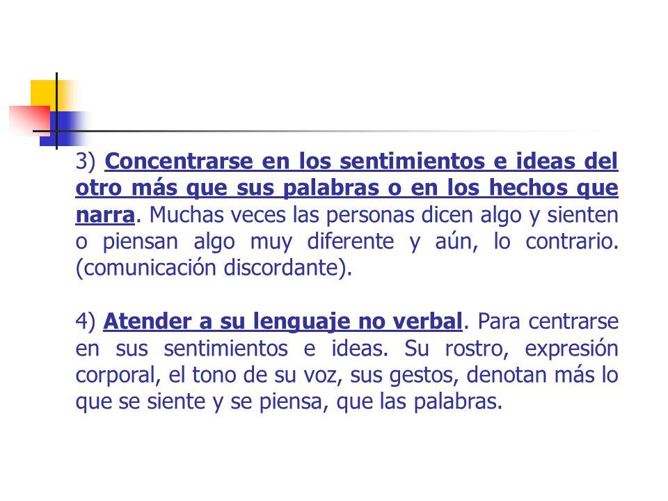 3) Concentrarse en los sentimientos e ideas del otro más que sus palabras o en los hechos que narra.