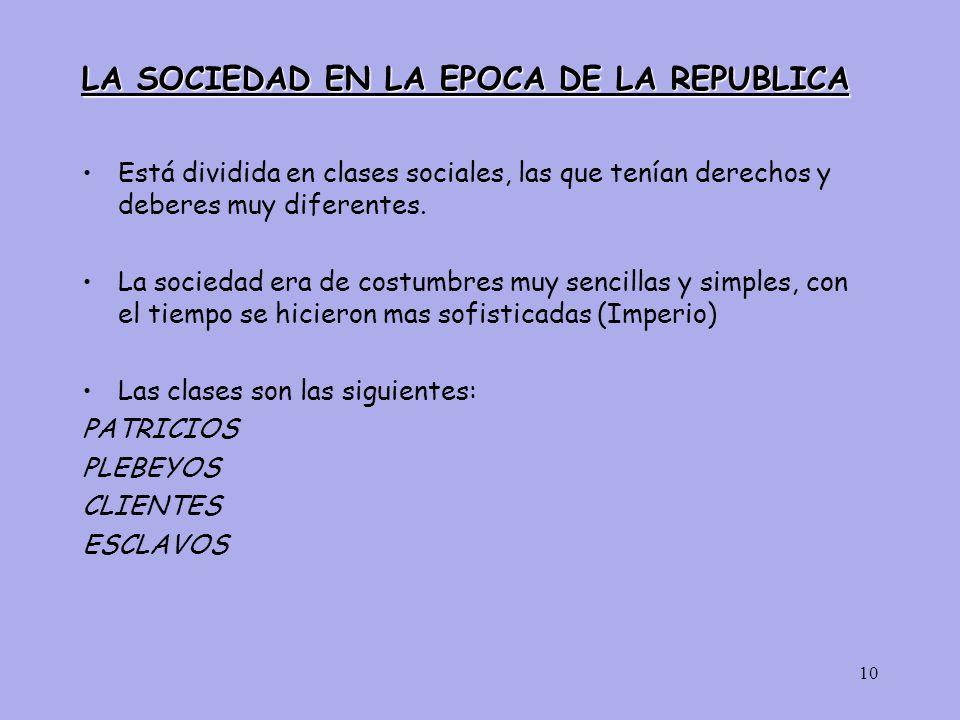 10 LA SOCIEDAD EN LA EPOCA DE LA REPUBLICA Está dividida en clases sociales, las que tenían derechos y deberes muy diferentes.