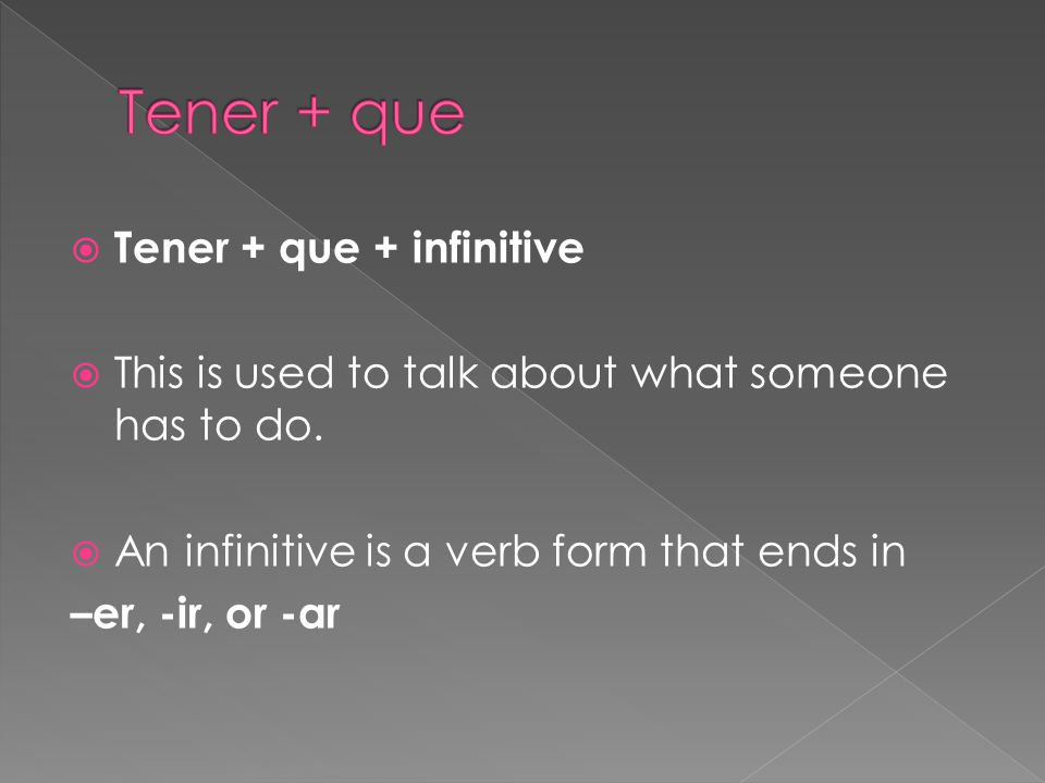  Tener + que + infinitive  This is used to talk about what someone has to do.