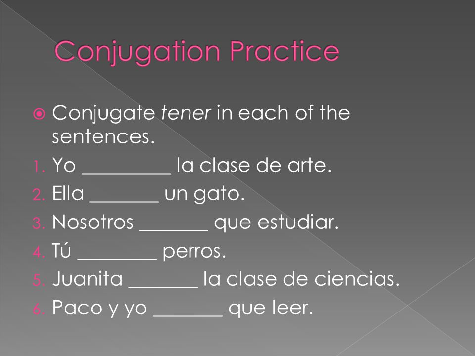  Conjugate tener in each of the sentences. 1. Yo _________ la clase de arte.
