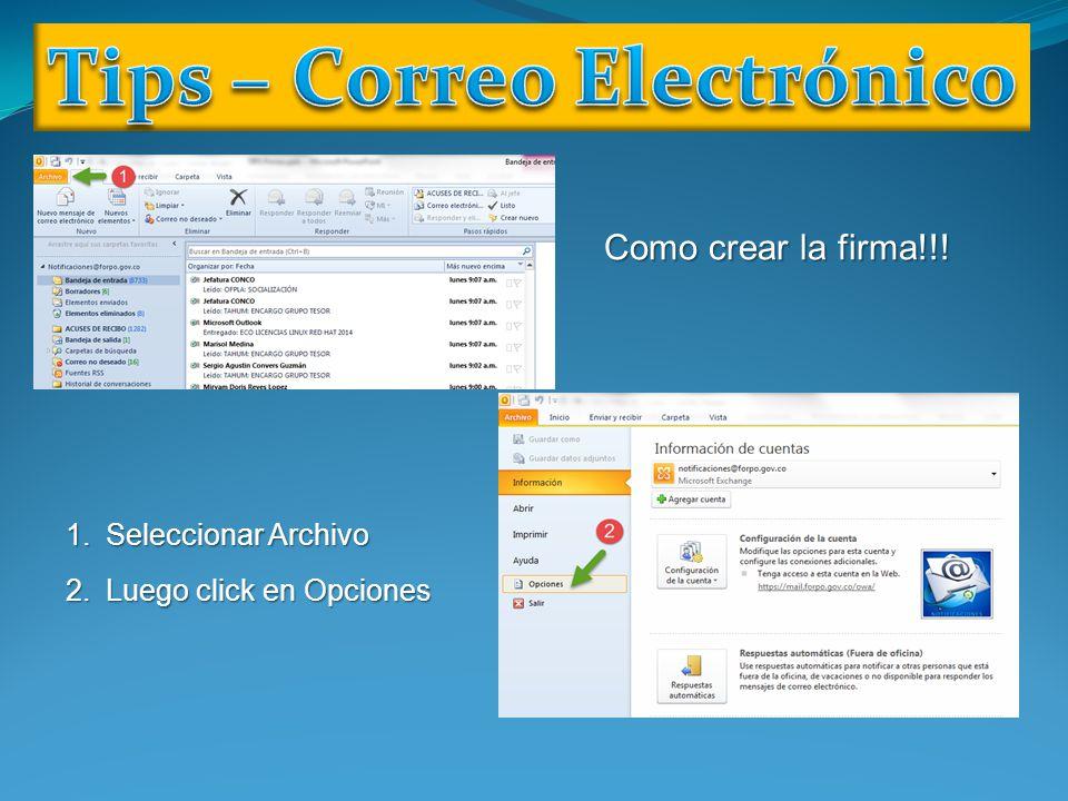 TIPS SOBRE CORREO ELECTRÓNICO Como crear una o varias firmas 1.Seleccionar Archivo 2.Luego click en Opciones Como crear la firma!!!