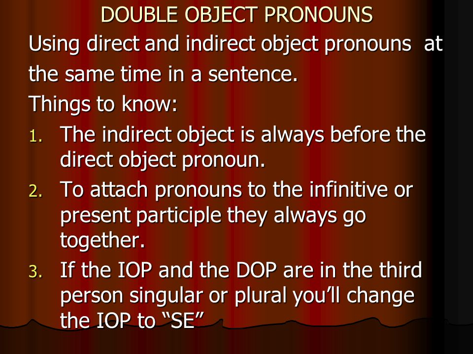 DOUBLE OBJECT PRONOUNS Using direct and indirect object pronouns at the same time in a sentence.