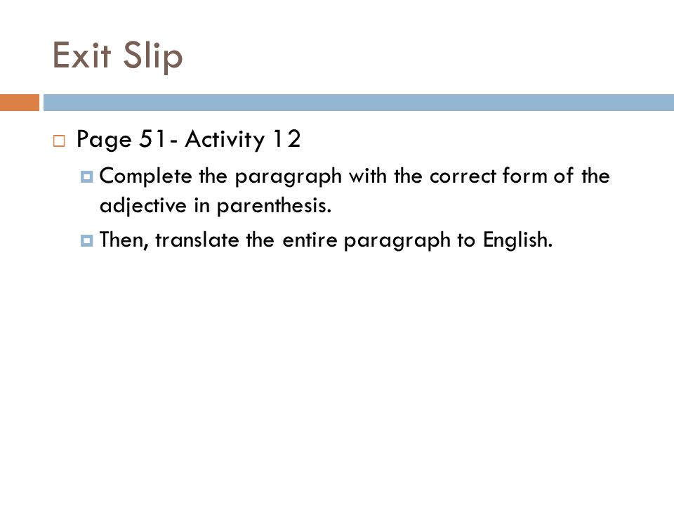 Exit Slip  Page 51- Activity 12  Complete the paragraph with the correct form of the adjective in parenthesis.