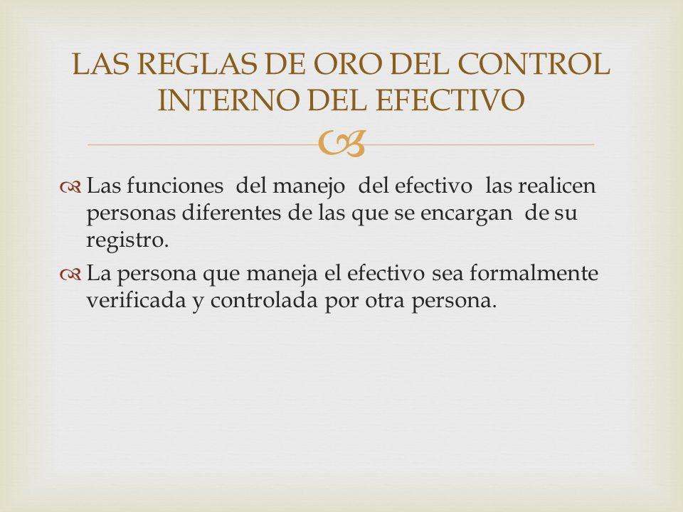  Las funciones del manejo del efectivo las realicen personas diferentes de las que se encargan de su registro.  La persona que maneja el efectivo