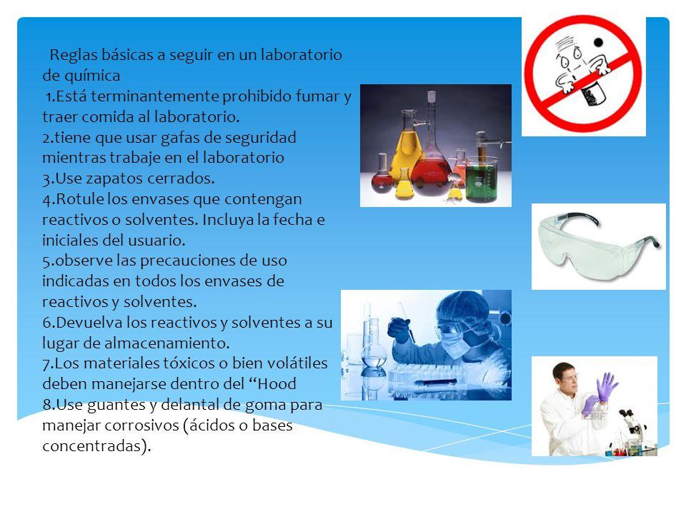 Reglas básicas a seguir en un laboratorio de química 1.Está terminantemente prohibido fumar y traer comida al laboratorio. 2.tiene que usar gafas de s