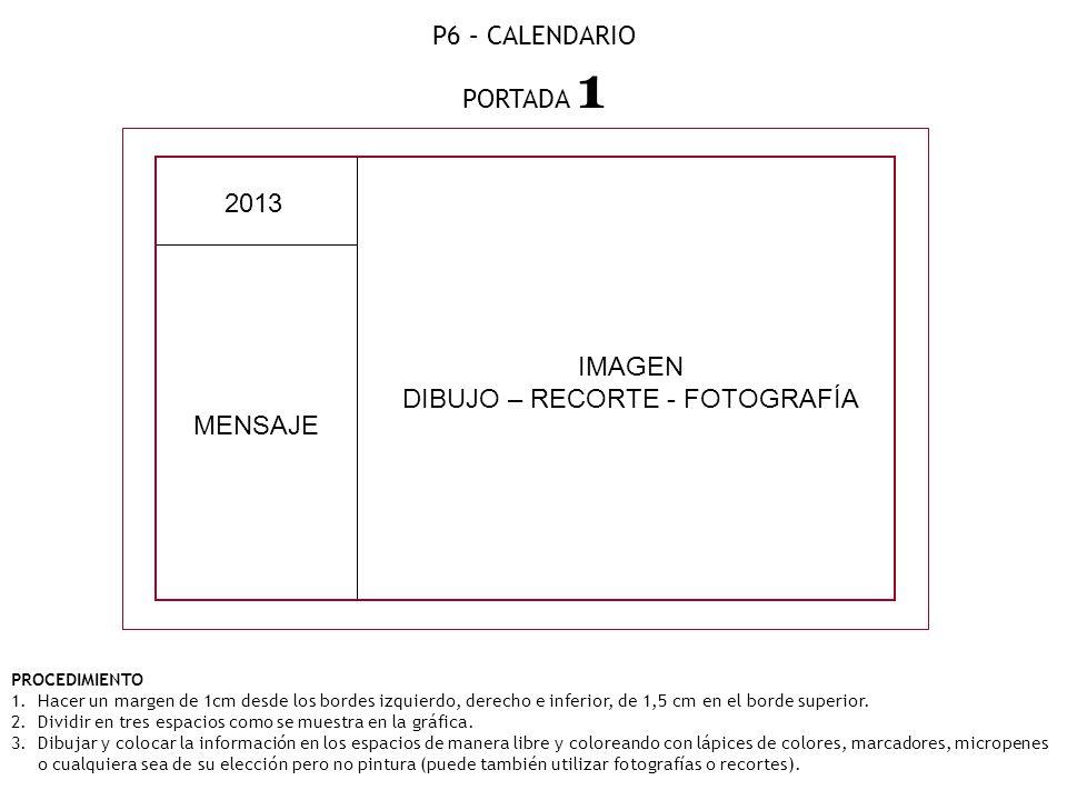 P6 – CALENDARIO PORTADA 1 PROCEDIMIENTO 1.Hacer un margen de 1cm desde los bordes izquierdo, derecho e inferior, de 1,5 cm en el borde superior.