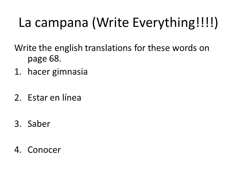 La campana (Write Everything!!!!) Write the english translations for these words on page 68.