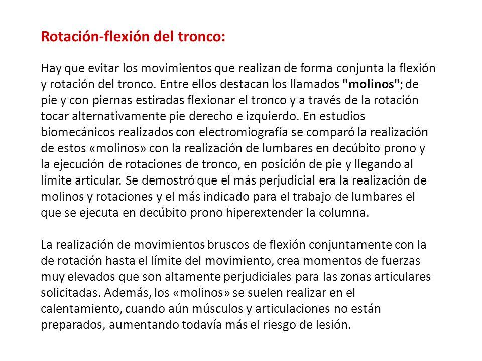 Rotación-flexión del tronco: Hay que evitar los movimientos que realizan de forma conjunta la flexión y rotación del tronco. Entre ellos destacan los