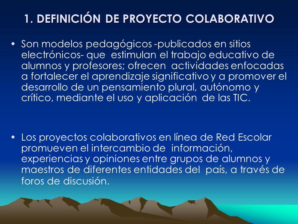 1. DEFINICIÓN DE PROYECTO COLABORATIVO Son modelos pedagógicos -publicados en sitios electrónicos- que estimulan el trabajo educativo de alumnos y pro
