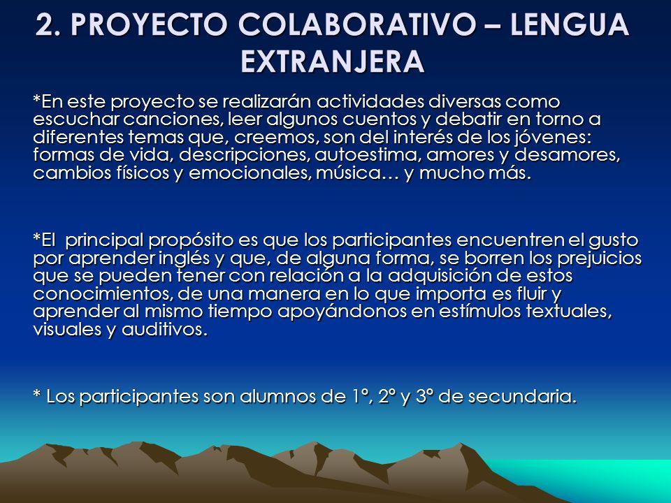 2. PROYECTO COLABORATIVO – LENGUA EXTRANJERA *En este proyecto se realizarán actividades diversas como escuchar canciones, leer algunos cuentos y deba