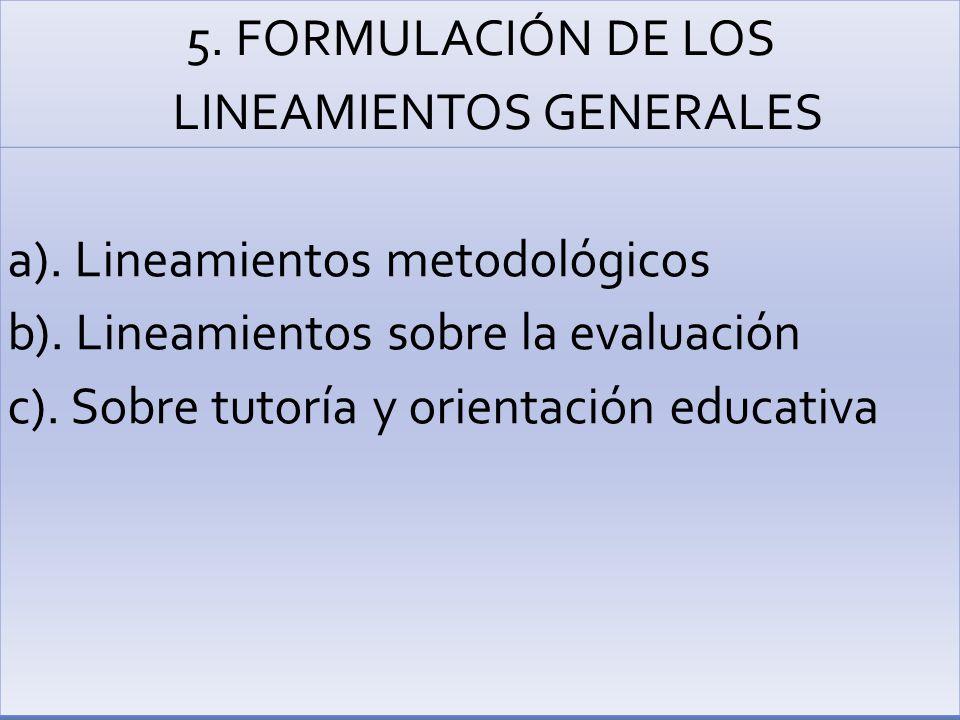 5.FORMULACIÓN DE LOS LINEAMIENTOS GENERALES a). Lineamientos metodológicos b).