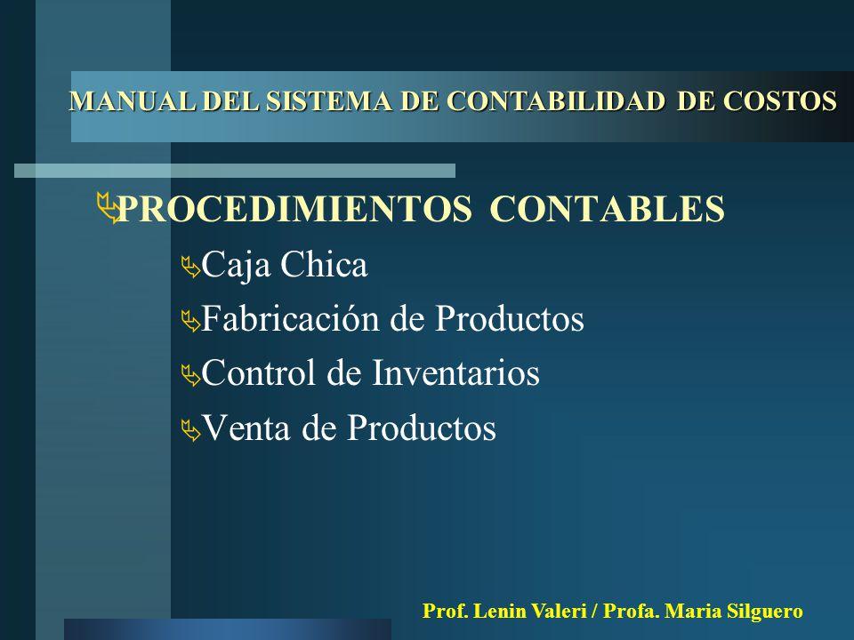  PROCEDIMIENTOS CONTABLES  Caja Chica  Fabricación de Productos  Control de Inventarios  Venta de Productos MANUAL DEL SISTEMA DE CONTABILIDAD DE COSTOS Prof.