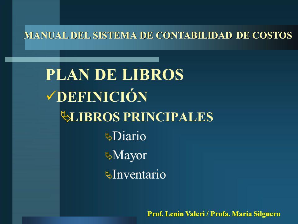PLAN DE LIBROS DEFINICIÓN  LIBROS PRINCIPALES  Diario  Mayor  Inventario MANUAL DEL SISTEMA DE CONTABILIDAD DE COSTOS Prof.