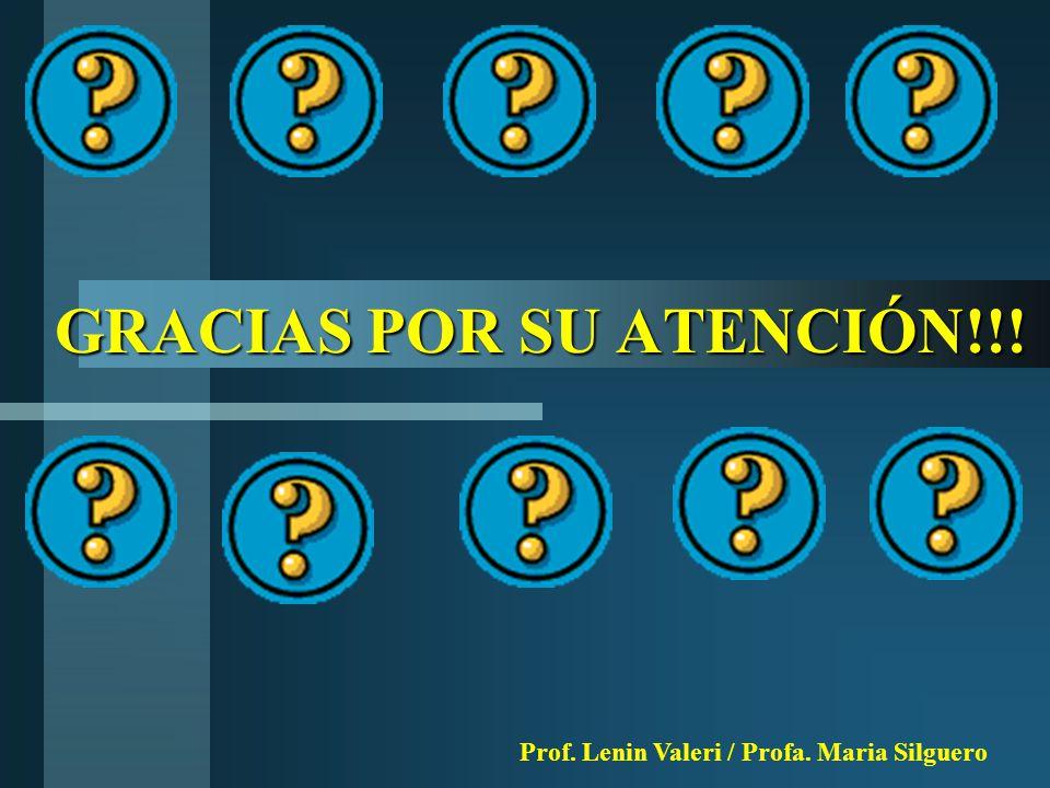 GRACIAS POR SU ATENCIÓN!!! Prof. Lenin Valeri / Profa. Maria Silguero