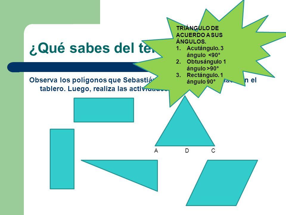 B ACD ¿Qué sabes del tema? Observa los polígonos que Sebastián y Manuela han formado en el tablero. Luego, realiza las actividades. TRIÁNGULO DE ACUER