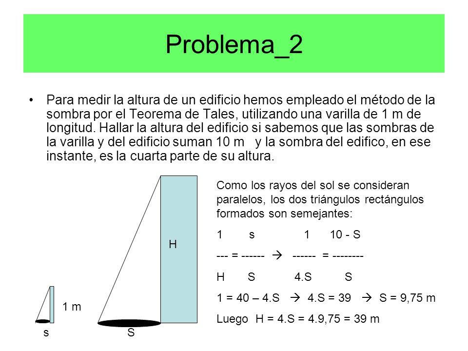 Problema_2 Para medir la altura de un edificio hemos empleado el método de la sombra por el Teorema de Tales, utilizando una varilla de 1 m de longitud.