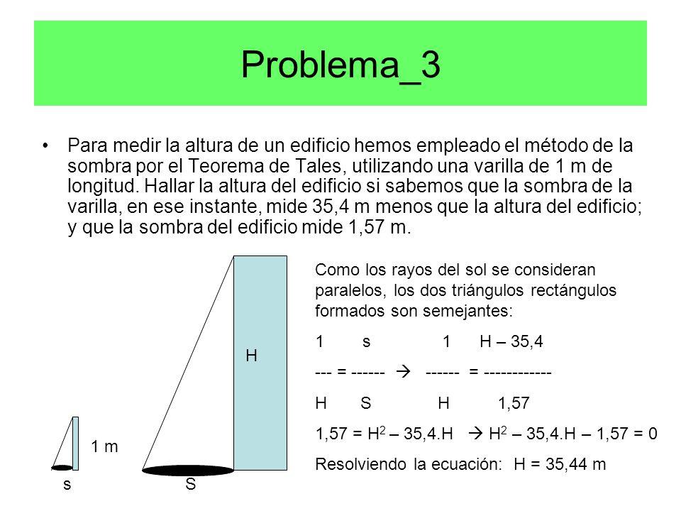 Problema_3 Para medir la altura de un edificio hemos empleado el método de la sombra por el Teorema de Tales, utilizando una varilla de 1 m de longitud.