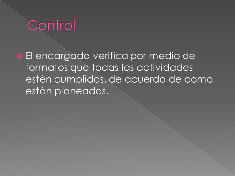  El encargado verifica por medio de formatos que todas las actividades estén cumplidas, de acuerdo de como están planeadas.