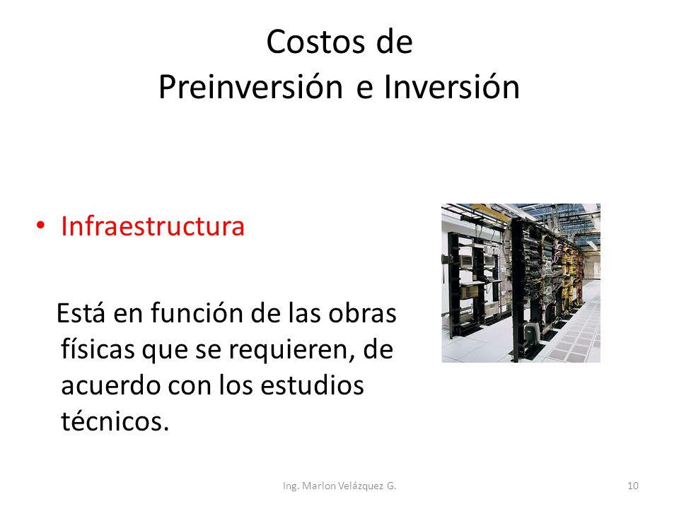 Costos de Preinversión e Inversión Infraestructura Está en función de las obras físicas que se requieren, de acuerdo con los estudios técnicos. Ing. M