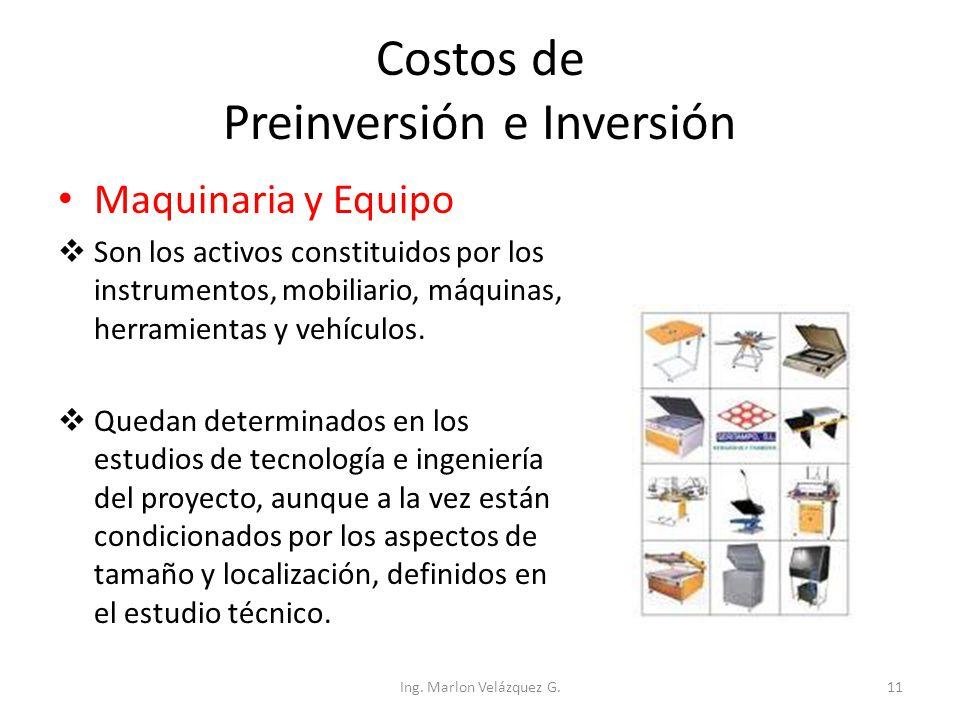 Costos de Preinversión e Inversión Maquinaria y Equipo  Son los activos constituidos por los instrumentos, mobiliario, máquinas, herramientas y vehíc