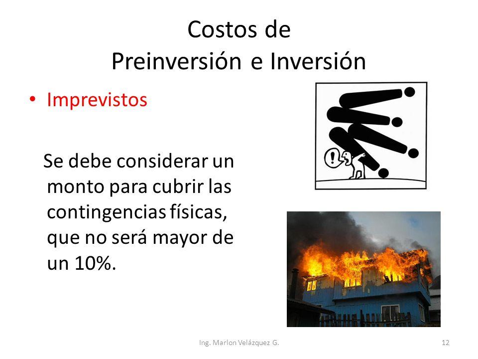 Costos de Preinversión e Inversión Imprevistos Se debe considerar un monto para cubrir las contingencias físicas, que no será mayor de un 10%. Ing. Ma